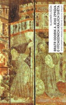 Obálka titulu Bratr Odorik a jeho zpráva o východních krajích světa