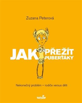 Jak přežít puberťáky:Nekonečný problém - rodiče versus dospívající děti - Zuzana Peterová | Booksquad.ink
