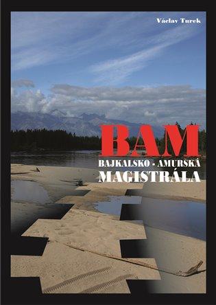 BAM - Bajkalsko-amurská magistrála - Václav Turek   Booksquad.ink