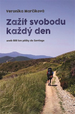 Zažít svobodu každý den aneb 800 km pěšky do Santiaga - Veronika Marčíková | Booksquad.ink