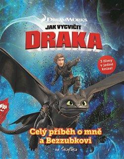 Obálka titulu Jak vycvičit draka - Celý příběh o mně a Bezzubkovi