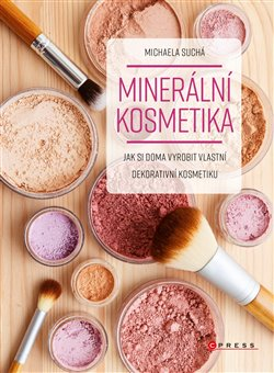 Minerální kosmetika. Jak si doma vyrobit vlastní dekorativní kosmetiku - Michaela Suchá