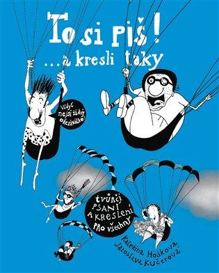 To si piš! ... a kresli taky 2:Tvůrčí psaní a kreslení pro všechny - Kateřina Hošková, | Booksquad.ink