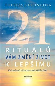 Obálka titulu 21 rituálů vám změní  život k lepšímu - Každodenní cvičení pro vnitřní klid a štěstí
