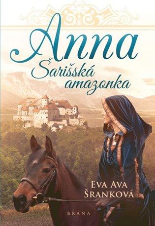 Anna - Šarišská Amazonka - Eva Ava Šranková | Booksquad.ink