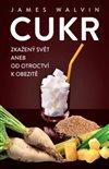 Obálka knihy Cukr – Zkažený svět aneb od otroctví k obezitě