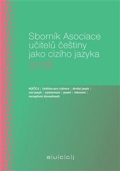 Obálka titulu Sborník Asociace učitelů češtiny jako cizího jazyka 2018
