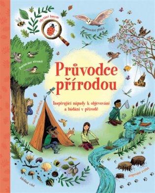 Průvodce přírodou:Inspirující nápady k objevování a bádání v přírodě - Emily Bone, | Booksquad.ink