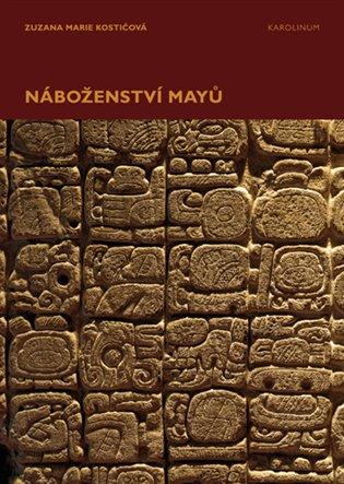 Náboženství Mayů - Zuzana Marie Kostićová | Booksquad.ink