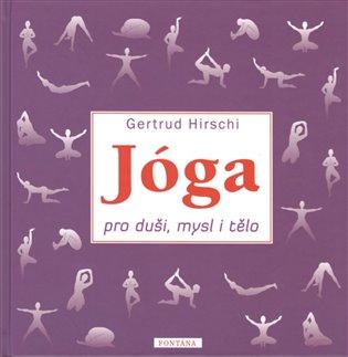 Jóga pro duši, mysl i tělo - Gertrud Hirschi   Booksquad.ink