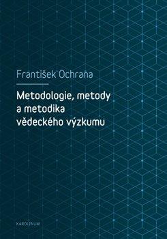 Obálka titulu Metodologie, metody a metodika vědeckého výzkumu