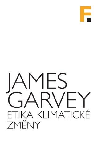 Etika klimatické změny:Co je a co není správné ve světe, který se otepluje - James Garvey | Booksquad.ink