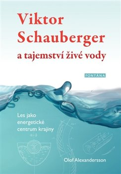 Viktor Schauberger a tajemství živé vody