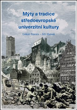Obálka titulu Mýty a tradice středoevropské univerzitní kultury