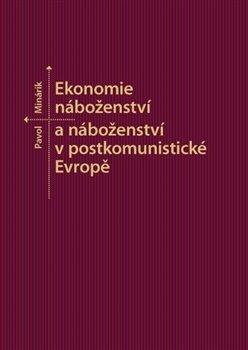Obálka titulu Ekonomie náboženství a náboženství v postkomunistické Evropě