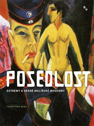 Posedlost:Extrémy a vášně malířské moderny - František Mikš   Booksquad.ink
