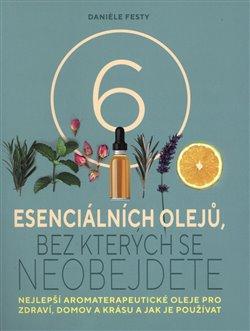 Obálka titulu Šest esenciálních olejů, bez kterých se neobejdete