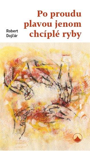Po proudu plavou jenom chcíplé ryby - Robert Dojčár   Booksquad.ink