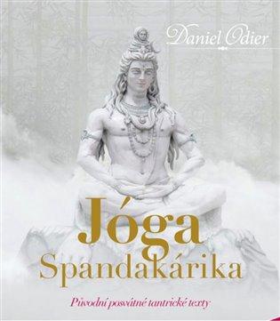 Jóga Spandakárika:Původní posvátné tantrické texty - Daniel Odier   Booksquad.ink
