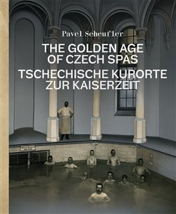 Obálka titulu The Golden Age of Czech Spas / Tschechische Kurorte zur Kaiserzeit