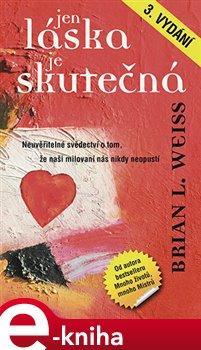 Jen láska je skutečná - Brian L. Weiss e-kniha