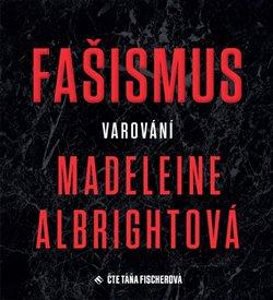 Fašismus - Varování Madeleine Albrightová