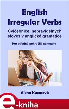English Irregular Verbs. Cvičebnice nepravidelných sloves v anglické gramatice - Alena Kuzmová