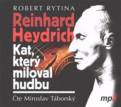 Obálka titulu Reinhard Heydrich - Kat, který miloval hudbu
