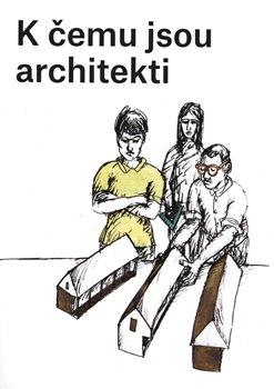 Obálka titulu K čemu jsou architekti
