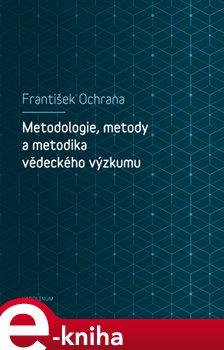 Metodologie, metody a metodika vědeckého výzkumu