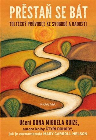 Přestaň se bát:Toltécký průvodce ke svobodě a radosti - Mary Carroll Nelson, | Booksquad.ink