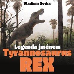 Obálka titulu Legenda jménem Tyrannosaurus rex