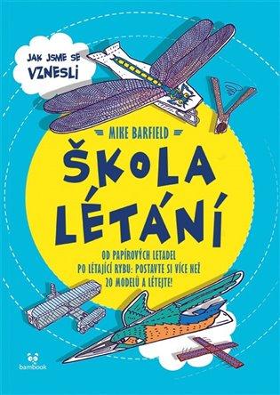 Škola létání:Jak jsme se vznesli - Mike Barfield | Booksquad.ink