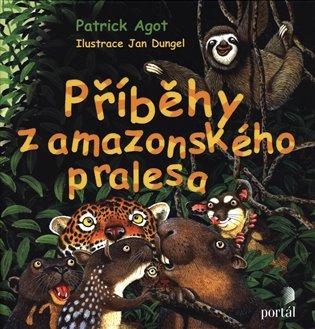 Příběhy z amazonského pralesa - Patrick M. Agot | Booksquad.ink