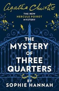The Mystery of Three Quarters : The New Hercule Poirot Mystery