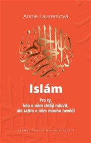 Islám - Pro ty, kdo o něm chtějí mluvit, ale zatím o něm mnoho nevědí