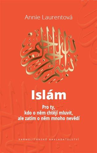 ISLÁM - PRO TY, KDO O NĚM CHTĚJÍ MLUVIT, ALE ZATÍM O NĚM