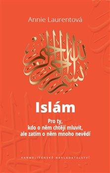 Obálka titulu Islám - Pro ty, kdo o něm chtějí mluvit, ale zatím o něm mnoho nevědí