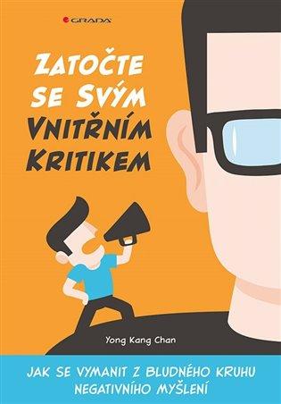 Zatočte se svým vnitřním kritikem:Jak se vymanit z bludného kruhu negativního myšlení - Yong Chan Kang | Booksquad.ink