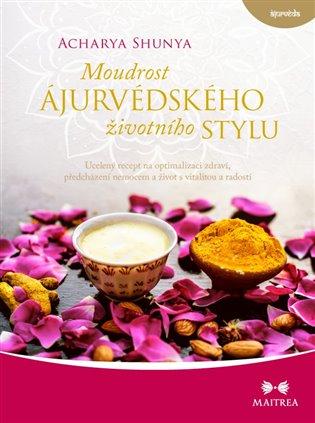 Moudrost ájurvédského životního stylu:Ucelený recept na optimalizaci zdraví, předcházení nemocem - Acharya Shunya | Booksquad.ink