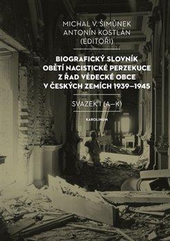 Obálka titulu Biografický slovník obětí nacistické perzekuce z řad vědecké obce v českých zemích 1939-1945. Svazek I (A-K)