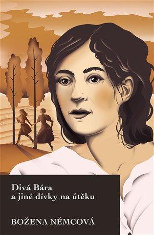 Divá Bára a jiné dívky na útěku - Božena Němcová | Booksquad.ink