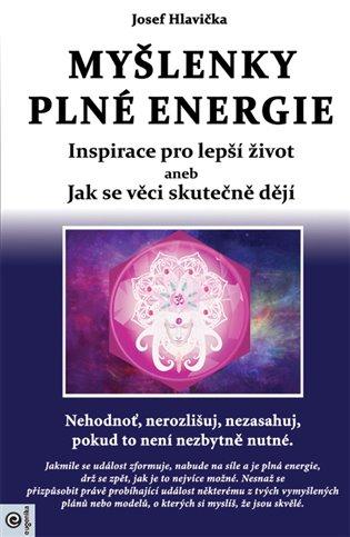 Myšlenky plné energie:Inspirace pro lepší život - Josef Hlavička | Booksquad.ink