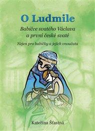 O Ludmile - Babičce svatého Václava a první české svaté