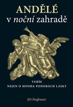 Andělé v noční zahradě. verše nejen o mnoha podobách lásky - Jiří Stegbauer