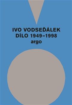 Obálka titulu Ivo Vodseďálek: Dílo 1949 - 1998