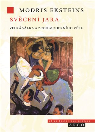 Svěcení jara:Velká válka a zrod moderního věku - Modris Eksteins | Booksquad.ink