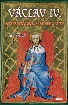 Obálka titulu Václav IV. - Nešťastný syn slavného otce