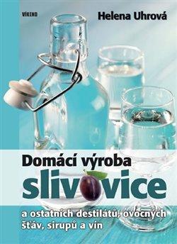 Obálka titulu Domácí výroba slivovice a ostatních destilátů, ovocných šťáv, sirupů a vín