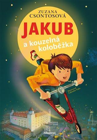 Jakub a kouzelná koloběžka - Zuzana Csontosová | Booksquad.ink